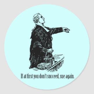 Lawyers - If at first you don't succeed, sue again Round Sticker