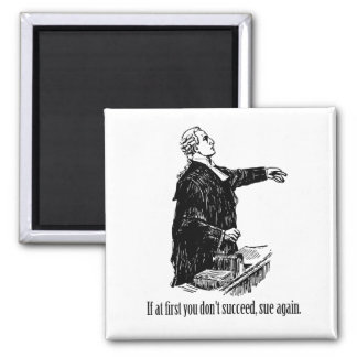 Lawyers - If at first you don't succeed, sue again Square Magnet