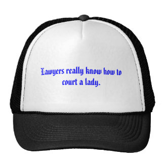 Lawyers really know how to court a lady. hat