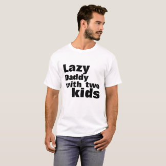 Lazy Daddy with two kids T-Shirt