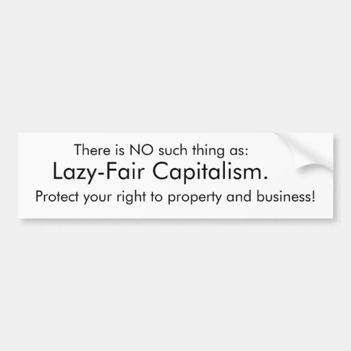 Lazy-Fair Capitalism Bumper Sticker