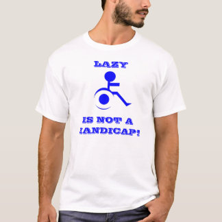 LAZY IS NOT A HANDICAP T-Shirt