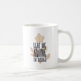 leaf me along i am bushed coffee mug