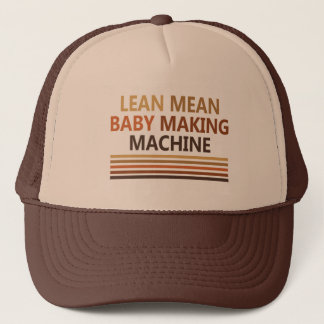 Lean Mean Baby Making Machine Trucker Hat