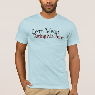 Lean Mean Eating Machine T-Shirt