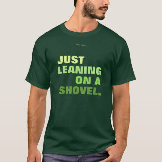 LEANING ON A SHOVEL T-Shirt