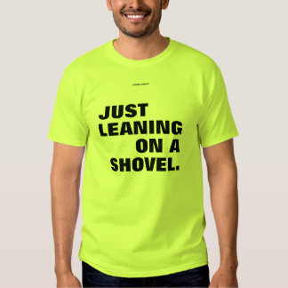 LEANING ON A SHOVEL T-SHIRTS