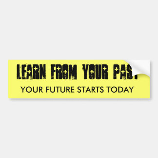 Learn from your past bumper sticker