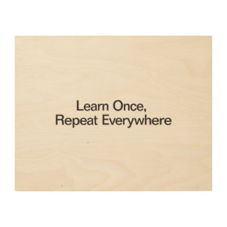 Learn Once, Repeat Everywhere Wood Canvas