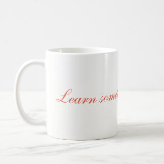 Learn something new today coffee mug