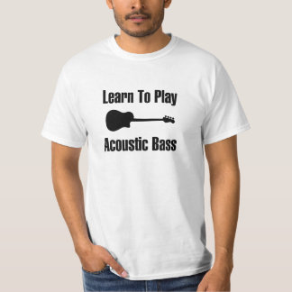 Learn to play acoustic bass T-Shirt