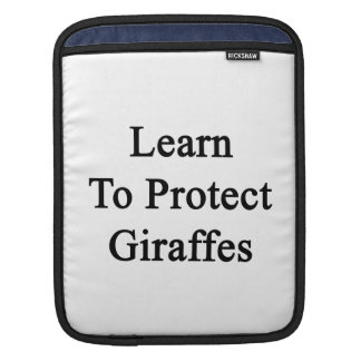 Learn To Protect Giraffes Sleeves For iPads