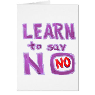 Learn to say No -  Life Coach Material Greeting Card