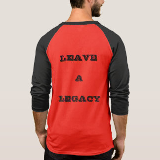 LEAVE A LEGACY T-SHIRT
