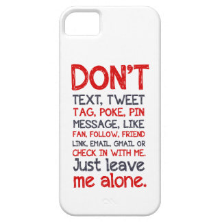 Leave Me Alone Case For The iPhone 5