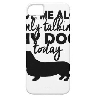 leave me alone, I am talking to my dog today iPhone 5 Case