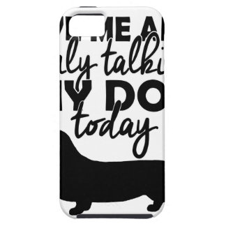 leave me alone, I am talking to my dog today iPhone 5 Cover