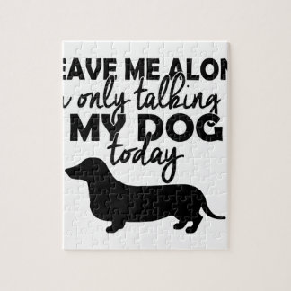 leave me alone, I am talking to my dog today Jigsaw Puzzle