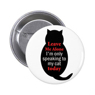 Leave Me Alone I'm only speaking to my cat today 6 Cm Round Badge