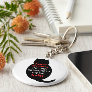 Leave Me Alone I'm only speaking to my cat today Basic Round Button Key Ring