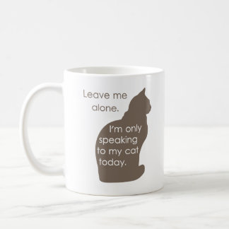 Leave Me Alone I'm Only Speaking To My Cat Today Coffee Mug