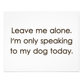 Leave Me Alone I'm Only Speaking To My Dog Today Flyer