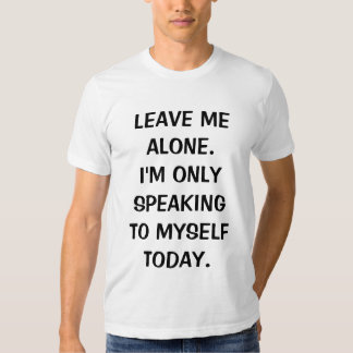 Leave Me Alone I'm Only Speaking To Myself Today T-Shirt