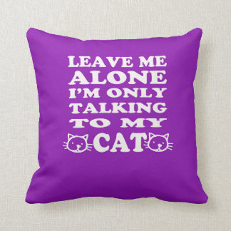 Leave Me Alone I'm Only Talking To My Cat Pillow