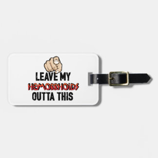 Leave My Hemmorhoids Outta This Luggage Tag