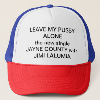 Leave My Pussy Alone Trucker Hat