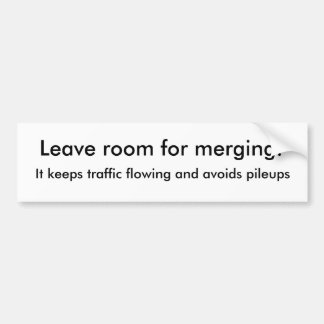 Leave room for merging!, It keeps traffic flowi... Bumper Sticker