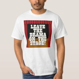 Leave the Drama On the Stage T-Shirt