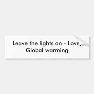 Leave the lights on - Love,Global warming Bumper Sticker