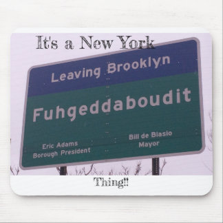 Leaving Brooklyn New York Fuhgeddaboudit Mouse Pad