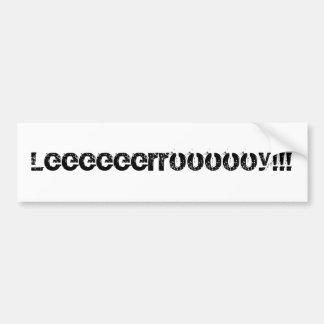 Leeeeeerroooooy!!! Bumper Sticker