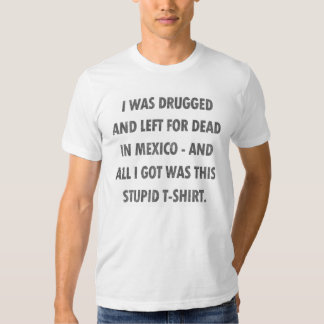 Left For Dead In Mexico Tees