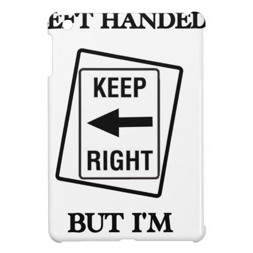 LEFT HANDED IS RIGHT iPad MINI COVERS