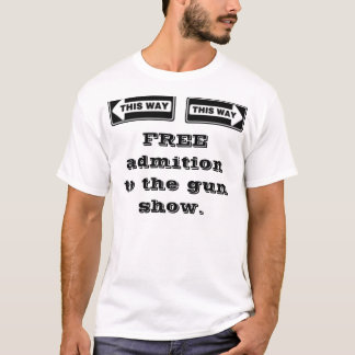 Left , Right, FREE admition to the gun show. T-Shirt