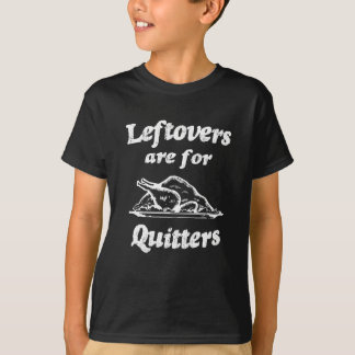 Leftovers are for Quitters funny Thanksgiving Tee