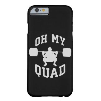 Leg Day - Squat - OH MY QUAD - Workout Barely There iPhone 6 Case