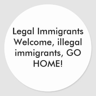 Legal Immigrants Welcome, illegal immigrants, G... Round Sticker