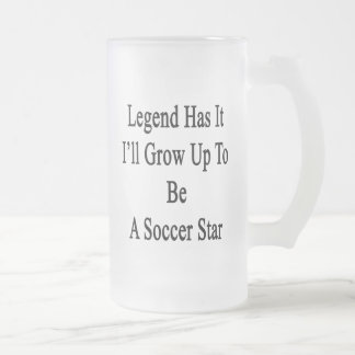 Legend Has It I'll Grow Up To Be A Soccer Star Frosted Glass Beer Mug