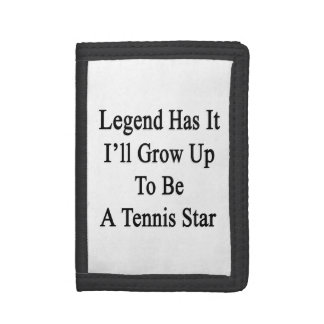 Legend Has It I'll Grow Up To Be A Tennis Star Tri-fold Wallets