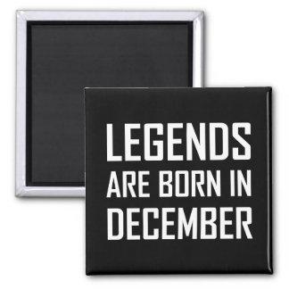 Legends Are Born In December Magnet