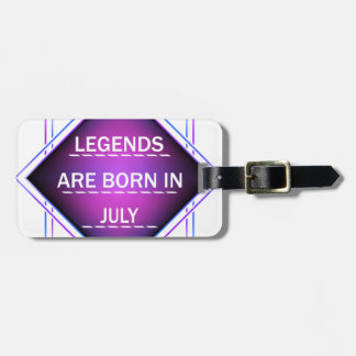 Legends are born in July Luggage Tag