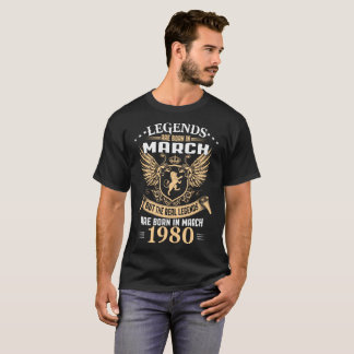 Legends Are Born In March 1980 T-Shirt