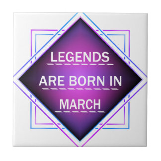 Legends are born in March Tile