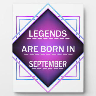 Legends are born in September Plaque