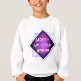 Legends are born in September Sweatshirt