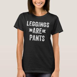 Leggings are pants T-Shirt